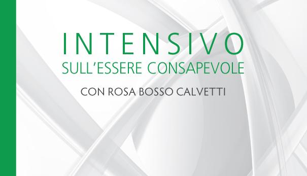 Intensivo sull'Essere Consapevole con Rosa Bosso Calvetti – Dicembre 2017