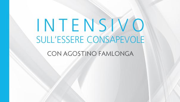 Intensivo sull'Essere Consapevole con Agostino Famlonga – Novembre 2017